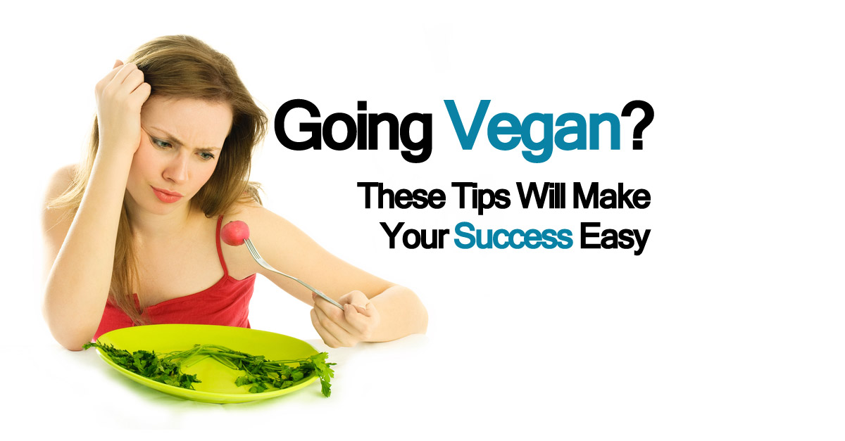 going vegan - Going Vegan? These Tips Will Make It Easy To Go Vegan