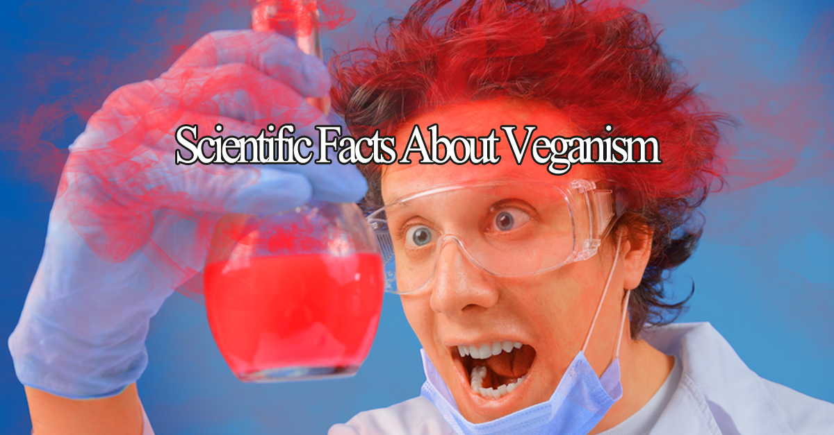 facts about veganism - 18 Scientific Facts About Veganism To Win Your Friends Over