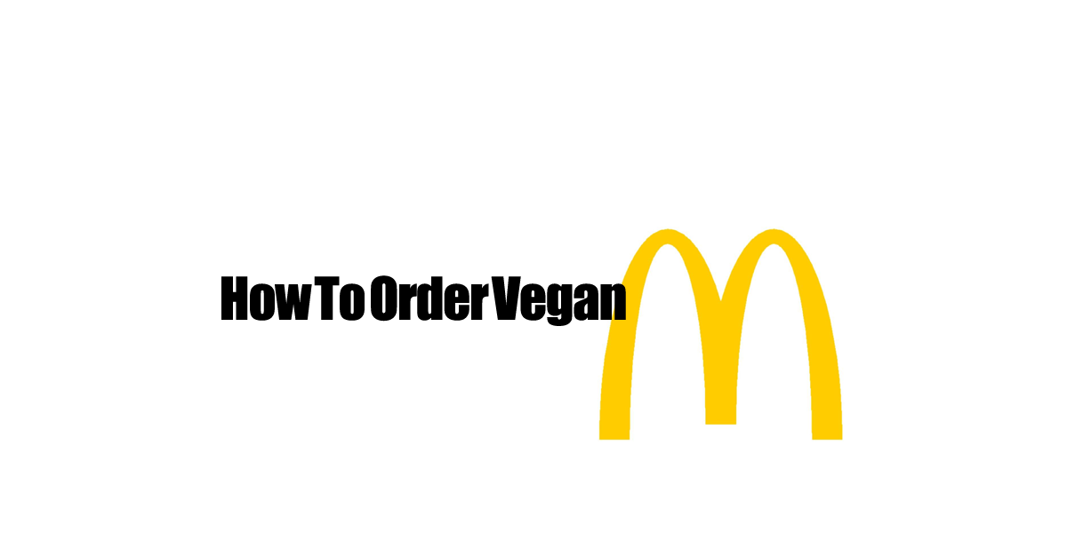 Mcdonalds vegan menu options - How To Order Vegan At McDonald's