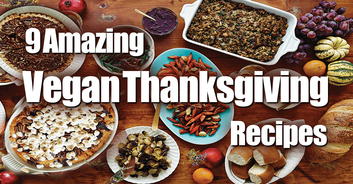 9 vegan thanksgiving recipes - 9 Easy Vegan Thanksgiving Recipes