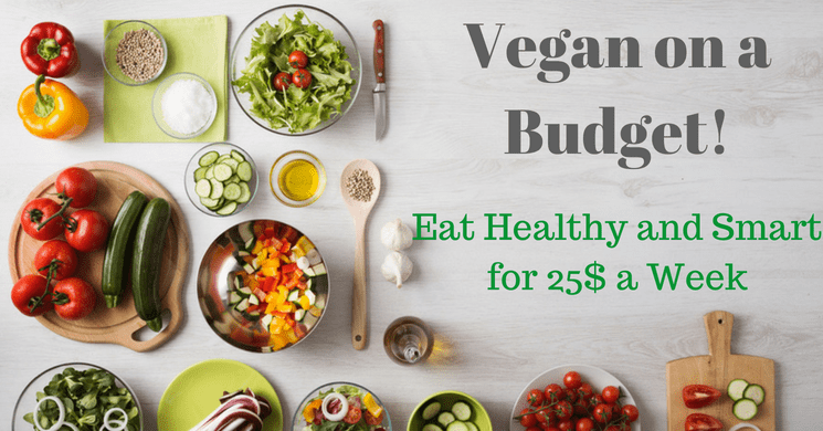 Vegan on a Budget: Eat Smart for $25 a week!